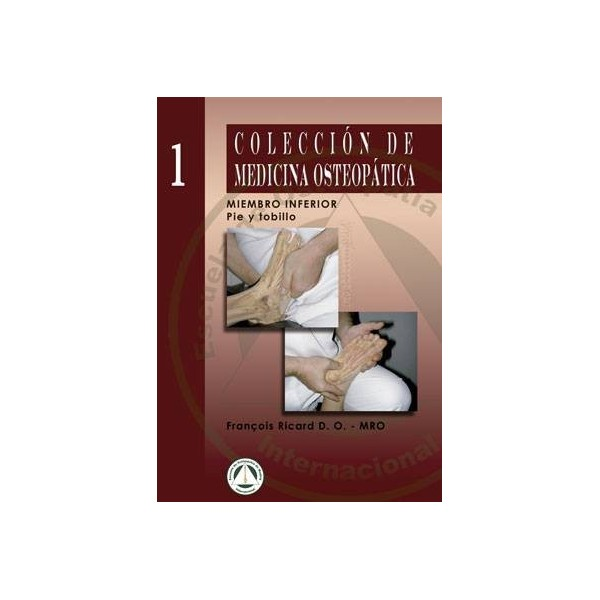 COLECCION DE MEDICINA OSTEOPATICA. MIEMBRO INFERIOR, TOMO 1: PIE Y TOBILLO
